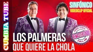 Los Palmeras – Que Quiere La Chola | Sinfónico | Audio y Video Remasterizado Full HD | Cumbia Tube