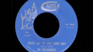 The Millionaires - You've Got To Love Your Baby