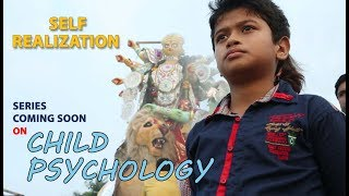 SELF REALIZATION || CHILD PSYCHOLOGY || SERIES WILL COME || ABHIJIT || ARIKTO