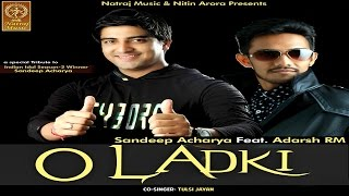 O Ladki # Sandeep Acharya ( Indian Idol ) Ft. Adarsh RM # New Bollywood Song 2016 # Natraj Music