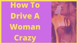 5 Tricks to drive her crazy in bed
