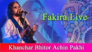 Khanchar Bhitor Achin Pakhi | Fakira Live | Ft. Timir Biswas