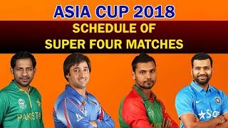 Schedule of Super Four Matches | Asia Cup 2018 Super Four Stage