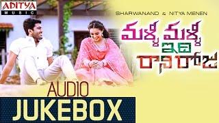 Malli Malli Idi Rani Roju    Full Songs Jukebox    Sharvanand, Nithya Menon
