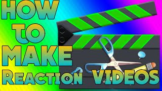 How to make Reactions video