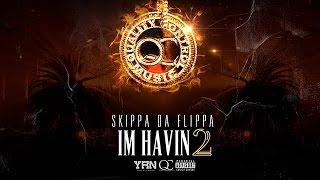 Skippa Da Flippa - Im Havin 2 (Full Mixtape)
