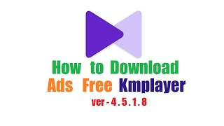 How To Download Ads Free Kmplayer (Latest Version)- 2017