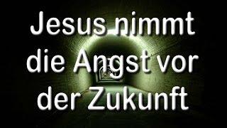 """""""Jesus nimmt die Angst vor der Zukunft"""