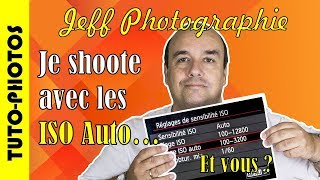 Tuto-photos - J'utilise le mode ISO Auto, et vous ? - Episode n°182