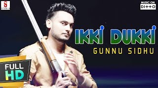 New Punjabi Songs 2016 | Ikki Dukki | Gunnu Sidhu | HD Latest New Punjabi Hits Songs 2016
