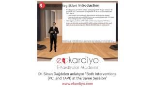 "Dr. Sinan Dağdelen anlatıyor ""Both Interventions (PCI and TAVI) at the Same Session"""