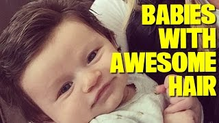These Babies Have BETTER Hair Than You!