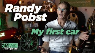 Randy Pobst tells us about his first car