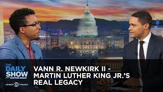Vann R. Newkirk II - Martin Luther King Jr.'s Real Legacy   The Daily Show