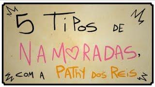 5 TIPOS DE NAMORADAS, COM PATHY DOS REIS