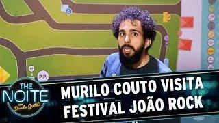 Murilo Couto visita o Festival João Rock | The Noite (20/06/17)