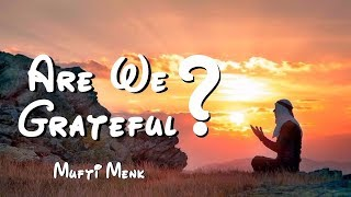 Are We Grateful? | Mufti Menk | 24th November 2017 | Masjid Ibaadur Rahmaan | South Africa