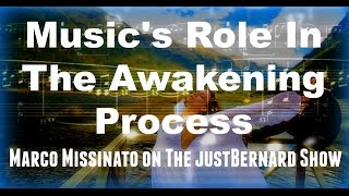Music's Role in the Awakening Process - Marco Missinato on The justBernard Show