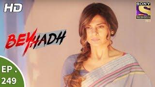 Beyhadh - बेहद - Ep 249 - 22nd September, 2017