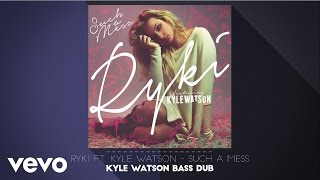 Ryki - Such A Mess (Kyle Watson Bass Dub) ft. Kyle Watson