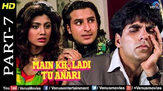 Main Khiladi Tu Anari Part -7 |Akshay, Shilpa Shetty & Saif Ali Khan | Hindi Romantic Movie Scenes