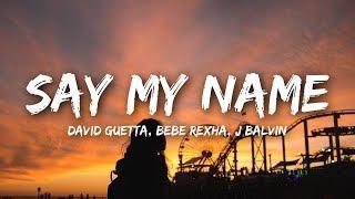 David Guetta - Say My Name (Lyrics) Ft. Bebe Rexha, J Balvin