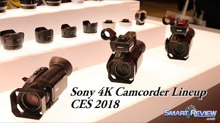 CES 2018 | Sony 4K Camcorder Lineup | FDR-AX700 |  HXR-NX80 | PXW-Z90 | SmartReview.com