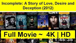 Incomplete: A Story of Love, Desire and Deception 2012 WATCH