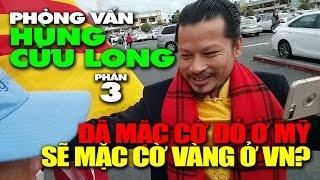Phỏng vấn DN Hùng Cửu Long (Phần 3): Có đem cờ vàng về VN để hòa hợp?