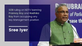 Sree Iyer on SEBI ruling on NDTV and the need for Modi to cleanse bureaucracy