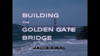 BUILDING THE GOLDEN GATE BRIDGE   1960s BETHLEHEM STEEL PROMOTIONAL MOVIE  SAN FRANCISCO 65664 MD