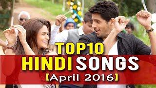 Top10 Bollywood (Hindi) songs April 2016 || Latest Hindi Hit Songs 2016