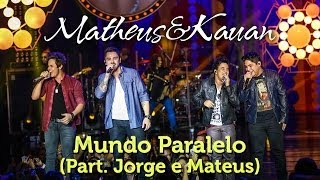 Matheus & Kauan - Mundo Paralelo Part. Esp. Jorge e Mateus - [DVD Mundo Paralelo] - (Clipe Oficial)