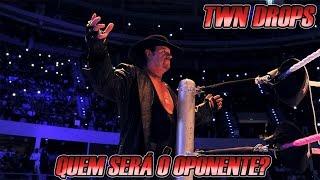 TWN: Drops - Quem enfrentará Undertaker na Wrestlemania