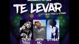 Jhow Mc & Vitinho Part. Diego Thug - Te Levar  (Prod. Felipe Pipo)
