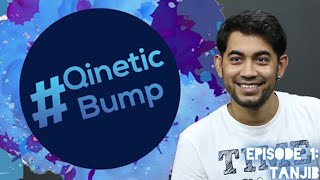 Qinetic Bump | Episode 1 | Tanjib