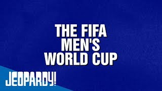 The FIFA Men's World Cup | JEOPARDY!