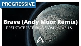First State Featuring Sarah Howells - Brave (Andy Moor Remix)