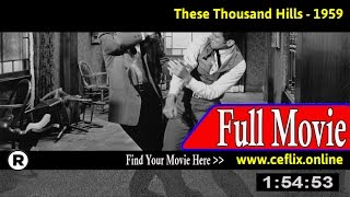 Watch: These Thousand Hills (1959) Full Movie Online