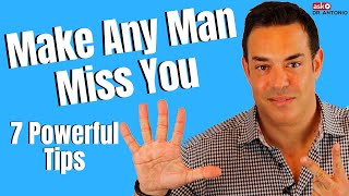How to Make any Man Miss You - 7 Steps that Always Work!