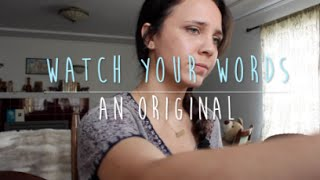 Watch Your Words - Original Song by Isabeau
