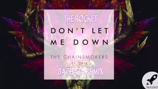 Don't Let Me Down - The Chainsmokers (Rocket Bachata Remix)