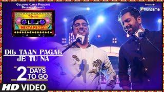 Dil Taan Pagal/Je Tu Na | 2 Days To Go | T-Series Mixtape Punjabi | Akhil Sachdeva Amber Vashisht |
