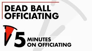 Got 5 Minutes? Dead Ball Officiating