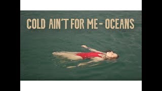 Cold ain't for me - Oceans
