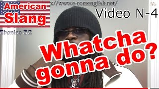 Slang Afro Américain - Argot Anglais 4/32 : Whatcha gonna do? Gimme. Gonna.