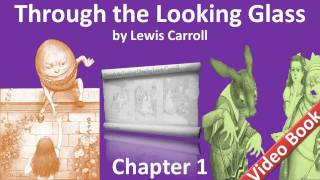 Through the Looking-Glass by Lewis Carroll - Chapter 01 - Looking-Glass House