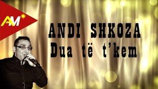 Andi Shkoza - Dua te t'kem  (Official Lyrics Video)