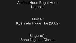 Aashiq Hoon Pagal Hoon - Karaoke - Sonu Nigam - Kya Yehi Pyaar Hai (2002)