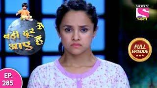 Badi Door Se Aaye Hain - Full Episode 285 - 4th January, 2018